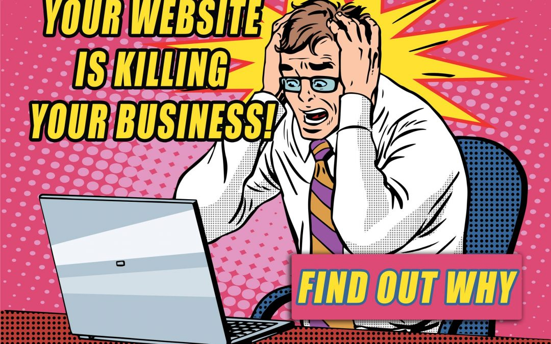 5 REASONS WHY YOUR WEBSITE DESIGN IS KILLING YOUR BUSINESS